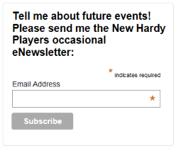 Tell me about future events! Please send me the New Hardy Players occasional eNewsletter